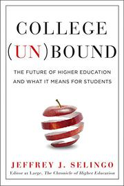COLLEGE (UN)BOUND by Jeffrey J. Selingo