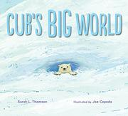 CUB'S BIG WORLD by Sarah L. Thomson