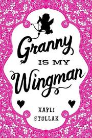 GRANNY IS MY WINGMAN by Kayli Stollak