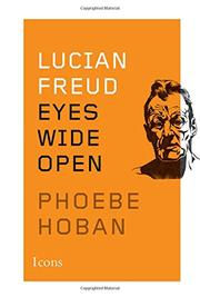 LUCIAN FREUD by Phoebe Hoban