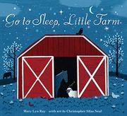 GO TO SLEEP, LITTLE FARM by Mary Lyn Ray