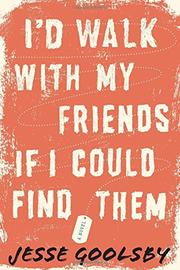 I'D WALK WITH MY FRIENDS IF I COULD FIND THEM by Jesse Goolsby