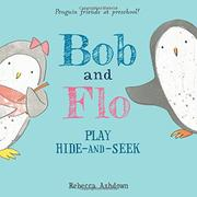BOB AND FLO PLAY HIDE-AND-SEEK by Rebecca Ashdown