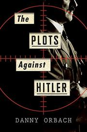 THE PLOTS AGAINST HITLER by Danny Orbach