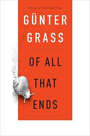 OF ALL THAT ENDS by Günter Grass