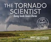 THE TORNADO SCIENTIST by Mary Kay Carson