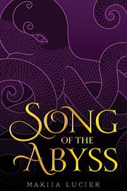 SONG OF THE ABYSS by Makiia Lucier