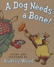 A DOG NEEDS A BONE! by Audrey Wood