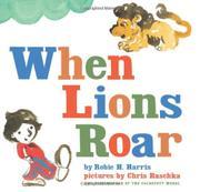 WHEN LIONS ROAR by Robie H. Harris