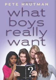WHAT BOYS REALLY WANT by Pete Hautman