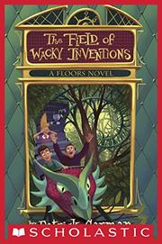 THE FIELD OF WACKY INVENTIONS by Patrick Carman