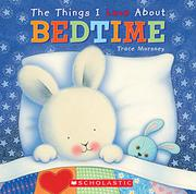 THINGS I LOVE ABOUT BEDTIME by Trace Moroney