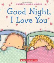 GOODNIGHT, I LOVE YOU by Caroline Jayne Church