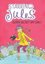 STARRING JULES (SUPER-SECRET SPY GIRL) by Beth Ain