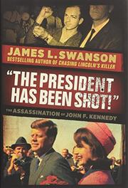 """THE PRESIDENT HAS BEEN SHOT!"" by James L. Swanson"