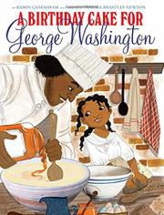 A BIRTHDAY CAKE FOR GEORGE WASHINGTON by Ramin Ganeshram