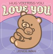 HUG YOU, KISS YOU, LOVE YOU by Joyce Wan