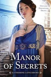 MANOR OF SECRETS by Katherine Longshore