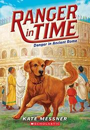 DANGER IN ANCIENT ROME by Kate Messner