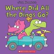 WHERE DID ALL THE DINOS GO? by Jim Benton