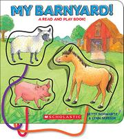 MY BARNYARD! by Betty Schwartz