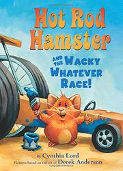 HOT ROD HAMSTER AND THE WACKY WHATEVER RACE! by Cynthia Lord
