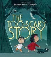 THE TOO-SCARY STORY by Bethanie Deeney Murguia