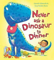 NEVER ASK A DINOSAUR TO DINNER by Gareth Edwards