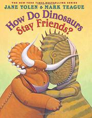 HOW DO DINOSAURS STAY FRIENDS? by Jane Yolen