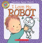 I LOVE MY ROBOT by Caroline Jayne Church