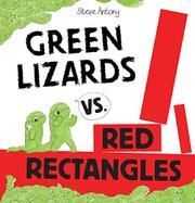 GREEN LIZARDS VS. RED RECTANGLES by Steve Antony