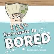 BARNACLE IS BORED by Johnathan Fenske