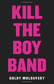 KILL THE BOY BAND by Goldy Moldavsky