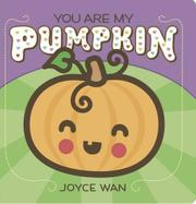 YOU ARE MY PUMPKIN by Joyce Wan