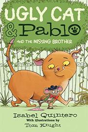 UGLY CAT & PABLO AND THE MISSING BROTHER by Isabel Quintero