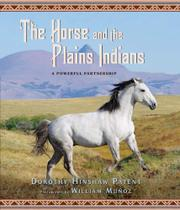 THE HORSE AND THE PLAINS INDIANS by Dorothy Hinshaw Patent