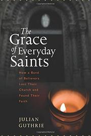 THE GRACE OF EVERYDAY SAINTS by Julian Guthrie