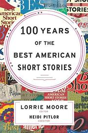 100 YEARS OF THE BEST AMERICAN SHORT STORIES by Lorrie Moore