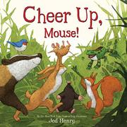 CHEER UP, MOUSE! by Jed Henry