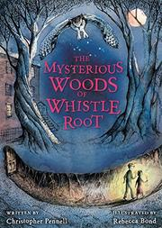 THE MYSTERIOUS WOODS OF WHISTLE ROOT by Christopher  Pennell