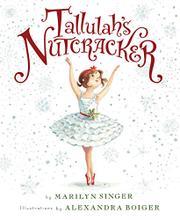 TALLULAH'S NUTCRACKER by Marilyn Singer