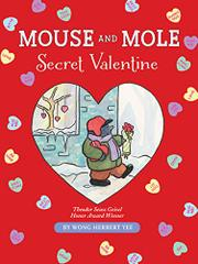 MOUSE AND MOLE: SECRET VALENTINE by Wong Herbert Yee