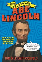 IT'S UP TO YOU, ABE LINCOLN by Leila Hirschfeld