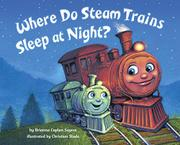 WHERE DO STEAM TRAINS SLEEP AT NIGHT? by Brianna Caplan Sayres