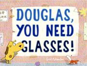 DOUGLAS, YOU NEED GLASSES! by Ged Adamson