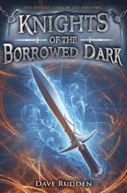 KNIGHTS OF THE BORROWED DARK by David Rudden