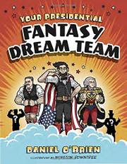 YOUR PRESIDENTIAL FANTASY DREAM TEAM by Daniel O'Brien