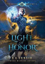 LIGHT OF HONOR by B.A.  Vonsik