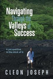 NAVIGATING THROUGH THE VALLEYS OF SUCCESS by Cleon  Joseph