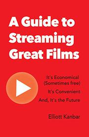 A GUIDE TO STREAMING GREAT FILMS by Elliott Kanbar
